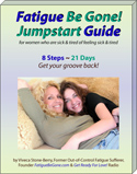Take care of yourself with The Fatigue Be Gone Jumpstart Guide -  physically &  emotionally.