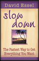 Slow Down: The Fastest Way to Get Everything You Want by David Essel